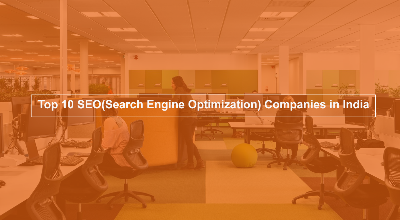 Top 10 SEO(Search Engine Optimization) Companies in India.